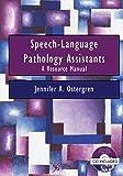 Speech-Language Pathology Assistants: A Resource Manual