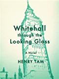 Whitehall through the Looking Glass: A Novel