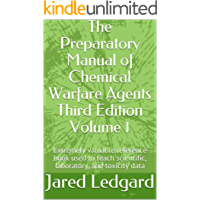 The Preparatory Manual of Chemical Warfare Agents Third Edition Volume 1: Extremely valuable reference book used to teach scientific, laboratory, and toxicity data (English Edition)