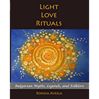 Light Love Rituals: Bulgarian Myths, Legends, and Folklore