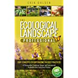 The Ecological Landscape Professional : Core Concepts for Integrating the Best Practices of Permaculture, Landscape Design, a