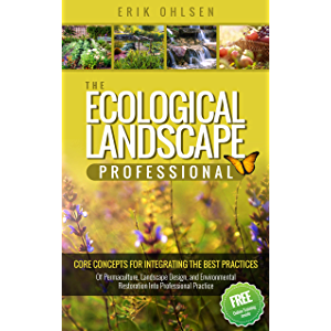 The Ecological Landscape Professional : Core Concepts for Integrating the Best Practices of Permaculture, Landscape…