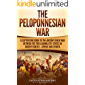 The Peloponnesian War: A Captivating Guide to the Ancient Greek War Between the Two Leading City-States in Ancient Greece — Athens and Sparta (English Edition)
