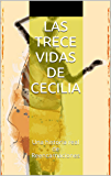 Las trece vidas de Cecilia: Una historia real de Reencarnaciones