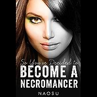 So You've Decided to Become a Necromancer, Book 1 (So You've Decided to Become a Necromaner) (English Edition)
