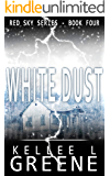 White Dust - A Post-Apocalyptic Novel (The Red Sky Series Book 4)