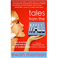 TALES FROM THE MALL: Fact & Fiction from the lost age of Globalisation (English Edition)