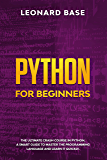 Python For Beginners: The Ultimate Crash Course In Python. A Smart Guide To Mastering The Powerful Programming Language And Learn It Faster (English Edition)