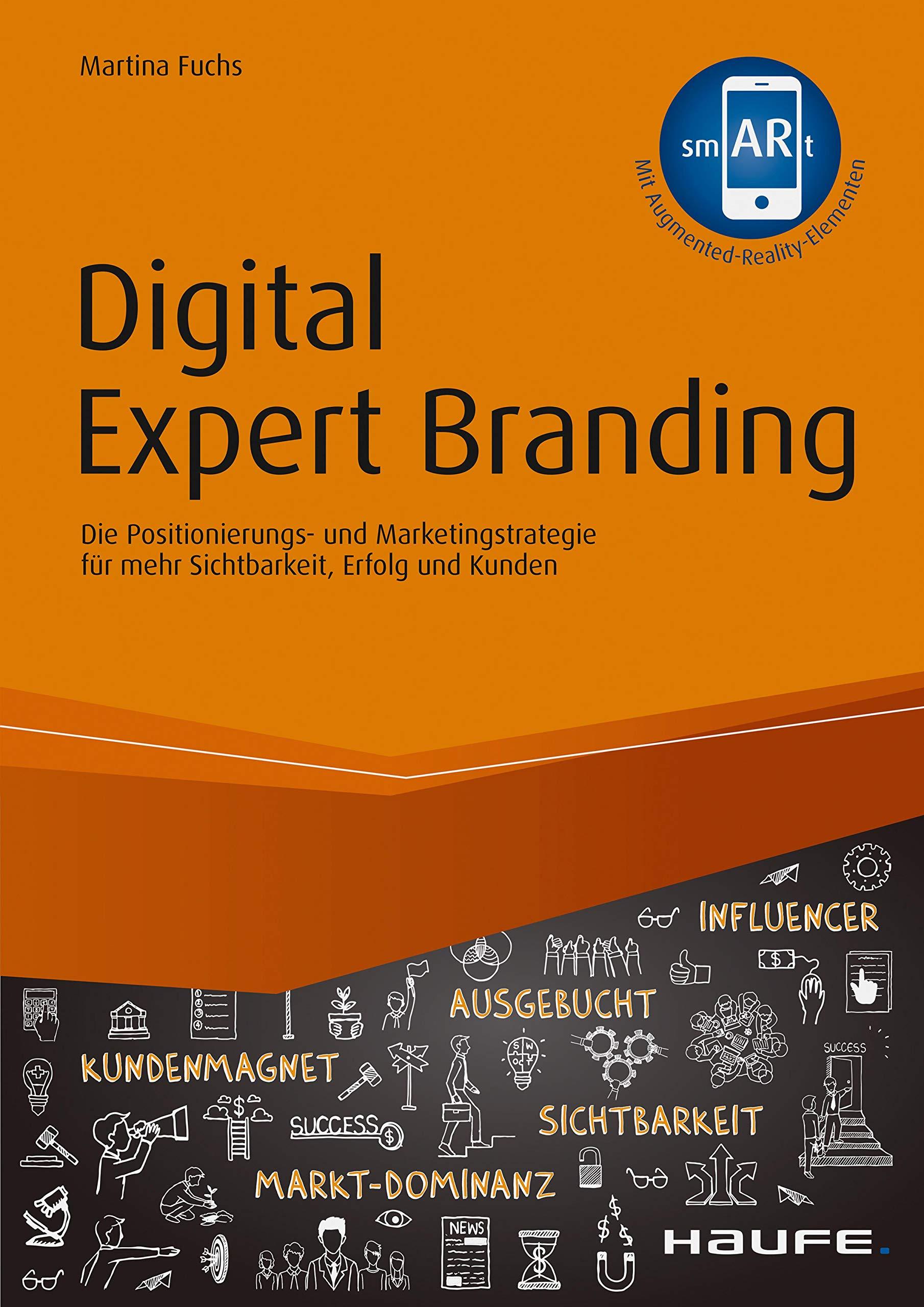 Digital Expert Branding   Inkl. Augmented Reality App  Die Positionierungs  Und Marketingstrategie Für Mehr Sichtbarkeit Erfolg Und Kunden  Haufe Fachbuch 10438
