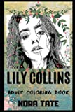 Lily Collins Adult Coloring Book: Golden Globe Award Nominee and Famous Actress Inspired Coloring Book for Adults (Lily…
