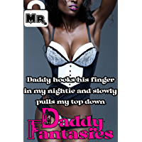 Daddy Hooks His Finger in My Nightie and Slowly Pulls My Top Down (Daddy Fantasies Book 77)