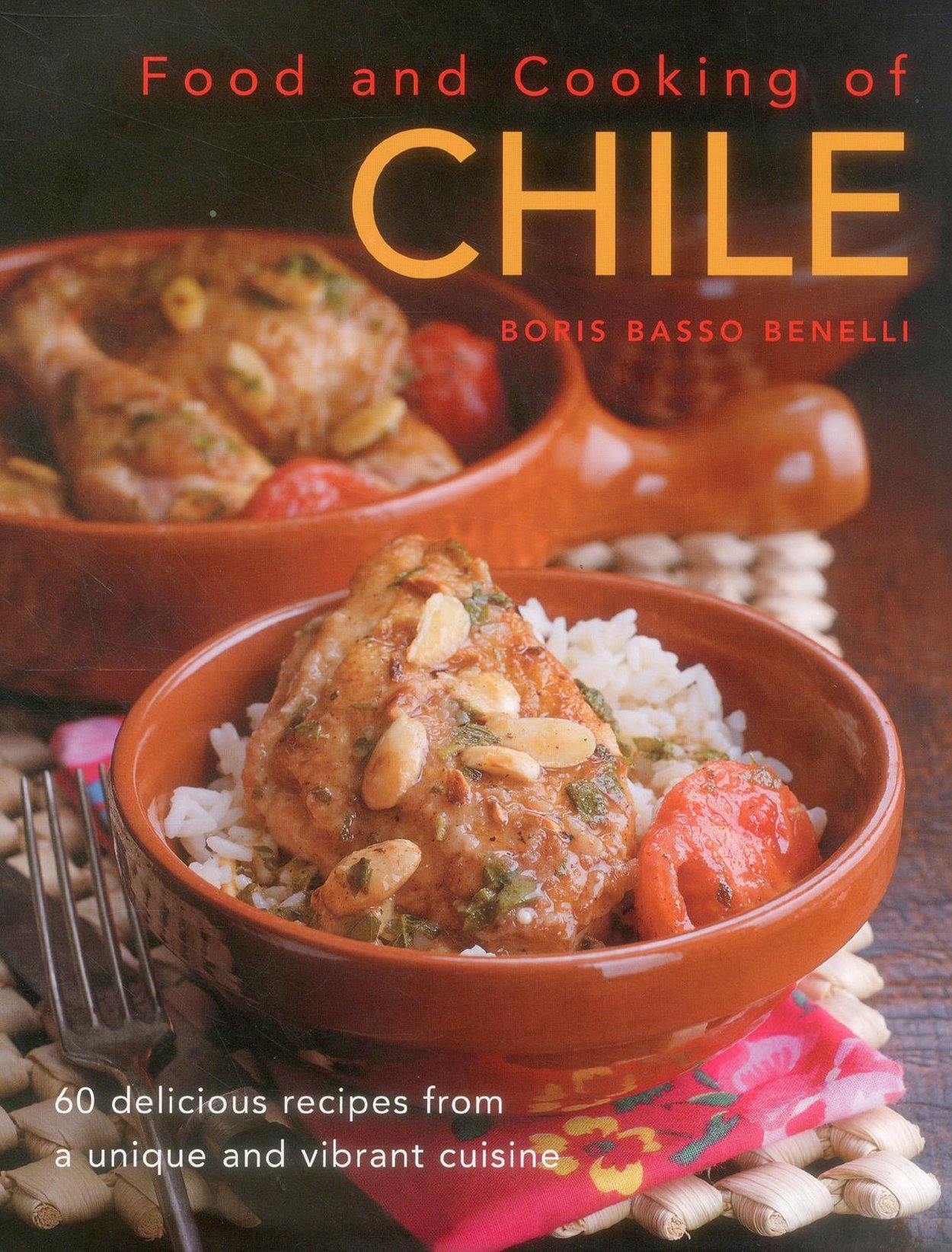 Food & Cooking of Chile: 60 Delicious Recipes From A Unique And Vibrant Cuisine PDF