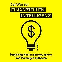 Der Weg zur finanziellen Intelligenz: langfristig Kosten senken, sparen und Vermögen aufbauen