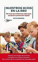 Nuestros Hijos En La Red: 50 Cosas Que Debemos