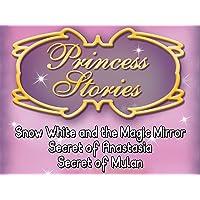 Princess Stories: Snow White and the Magic Mirror / Secret of Anastasia / Secret of Mulan