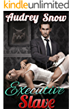 Executive Slave (Billionaire BDSM Steamy Dark Romance Standalone)