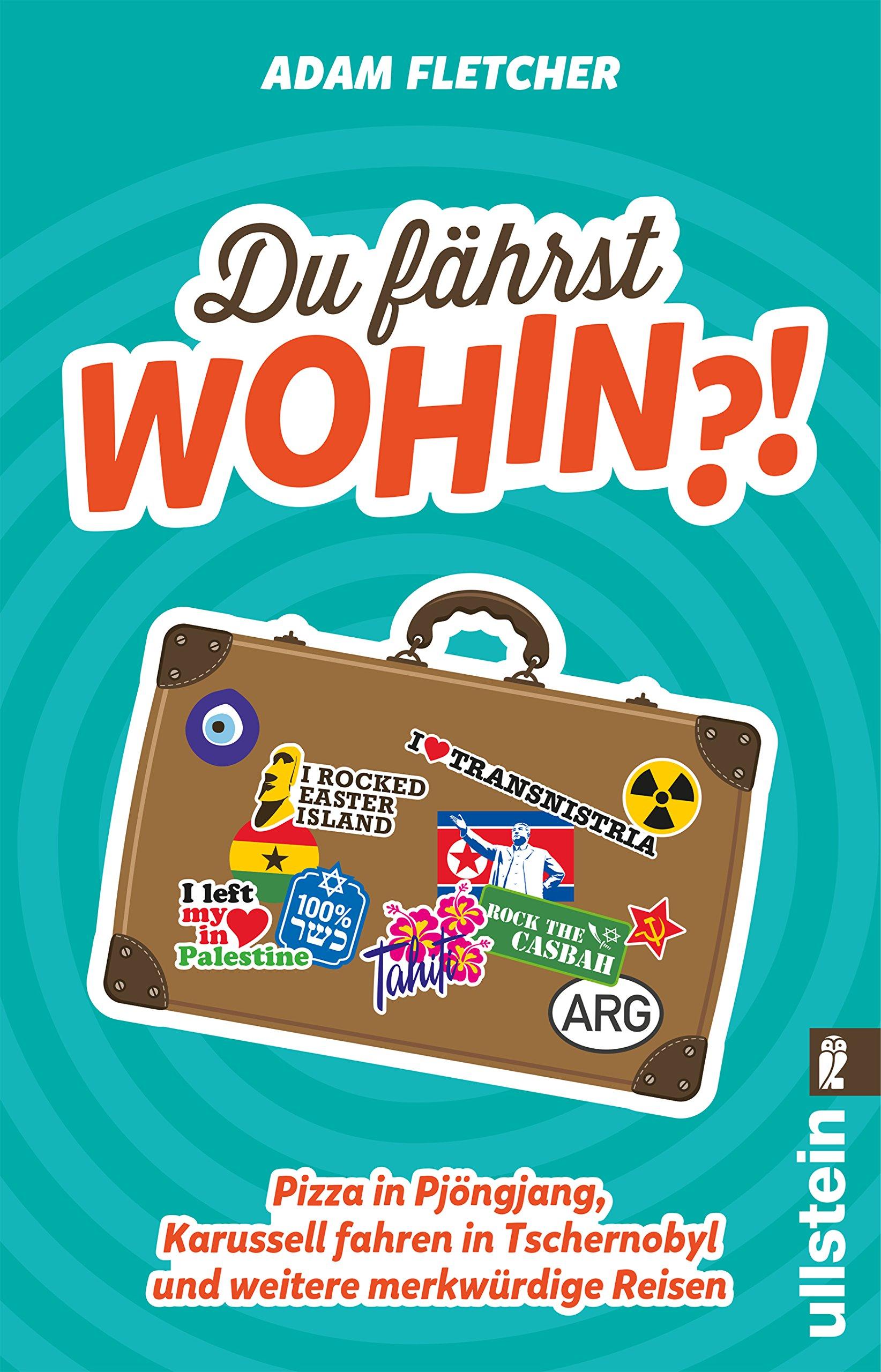 Du fährst wohin? ! Taschenbuch – 12. Mai 2017 Adam Fletcher Christoph Bausum Du fährst wohin? ! Ullstein Taschenbuchvlg.