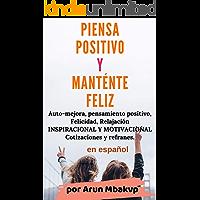 PIENSA POSITIVO Y MANTÉNTE FELIZ: Auto-mejora, pensamiento positivo, Felicidad, Relajación - INSPIRACIONAL Y MOTIVACIONAL Cotizaciones y refranes en español.