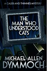 The Man Who Understood Cats (The Caleb and Thinnes Mysteries Book 1) Kindle Edition