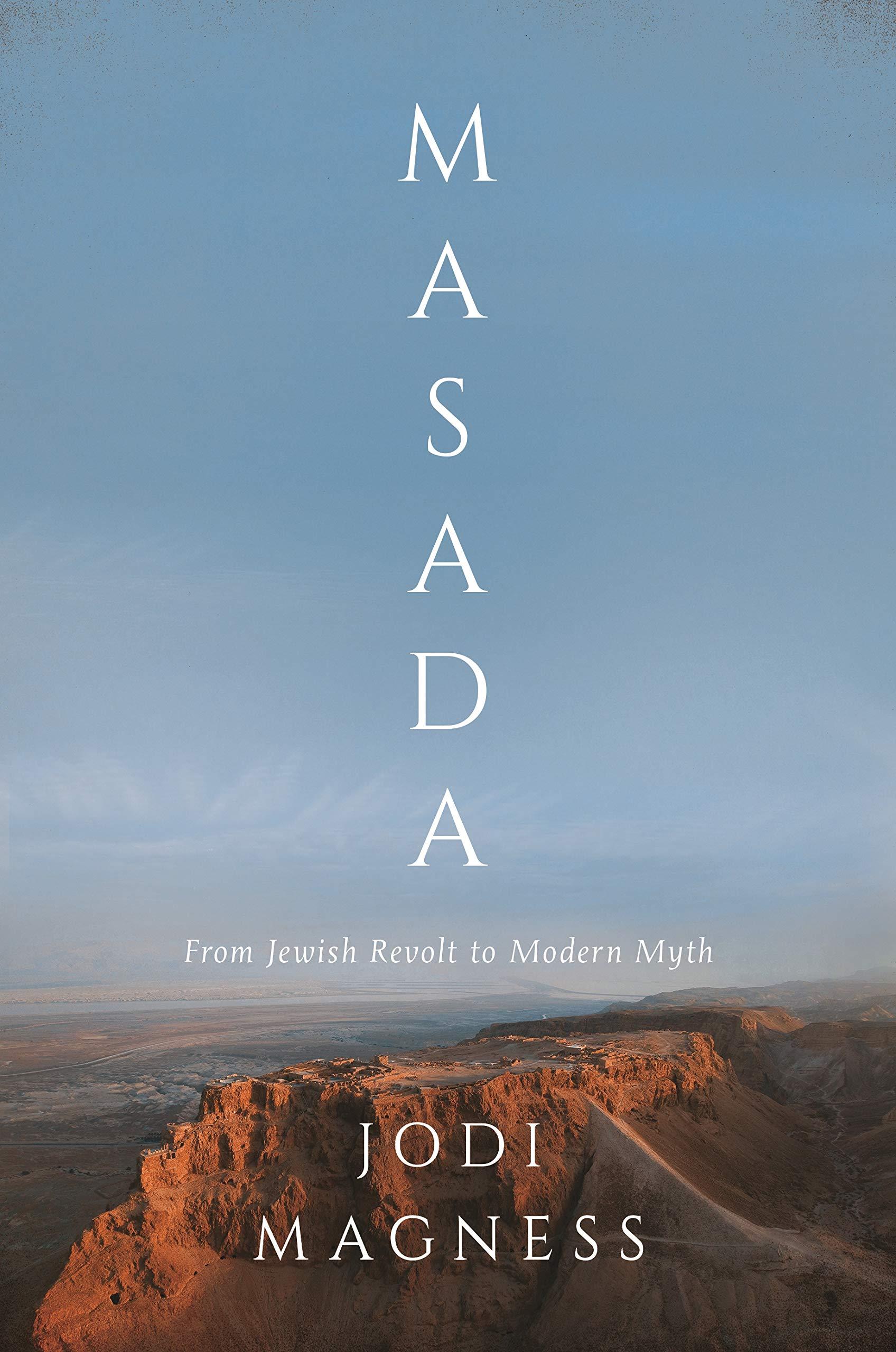 Masada: From Jewish Revolt to Modern Myth: Magness, Jodi: 9780691167107: Amazon.com: Books