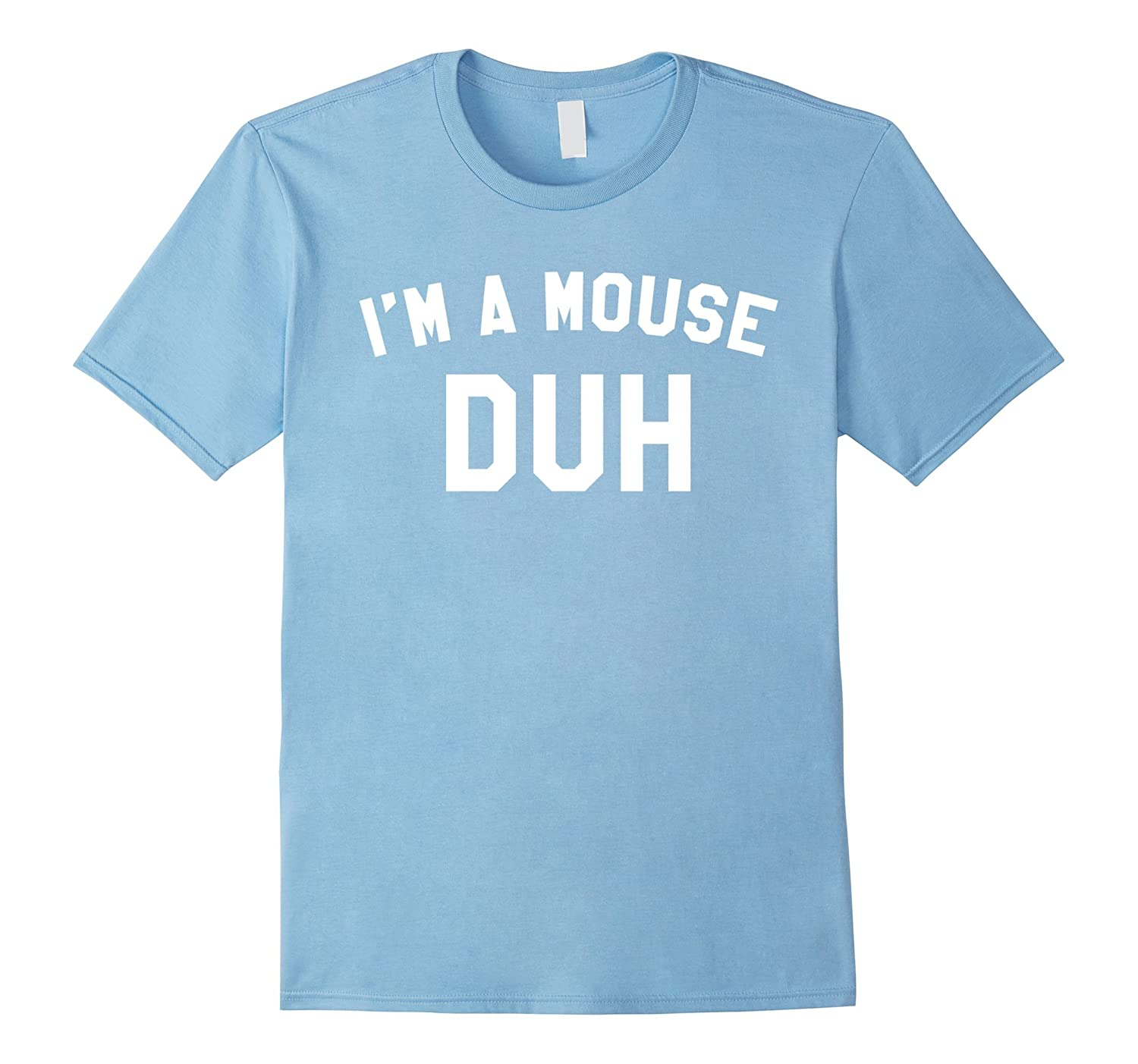 I'm a Mouse Duh Funny Mouse Halloween Costume TShirt-FL