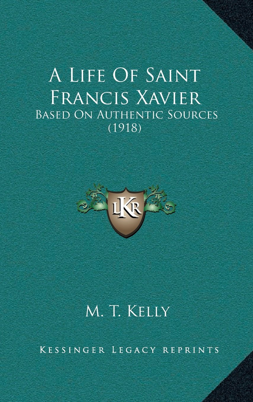 A Life Of Saint Francis Xavier: Based On Authentic Sources (1918) pdf epub