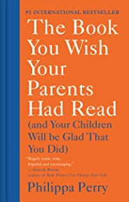 The Book You Wish Your Parents Had Read: (And Your Children Will Be Glad That You Did)