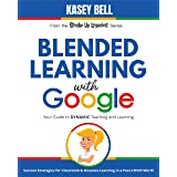 Blended Learning with Google: Your Guide to Dynamic Teaching and Learning (Shake Up Learning Series Book 1)