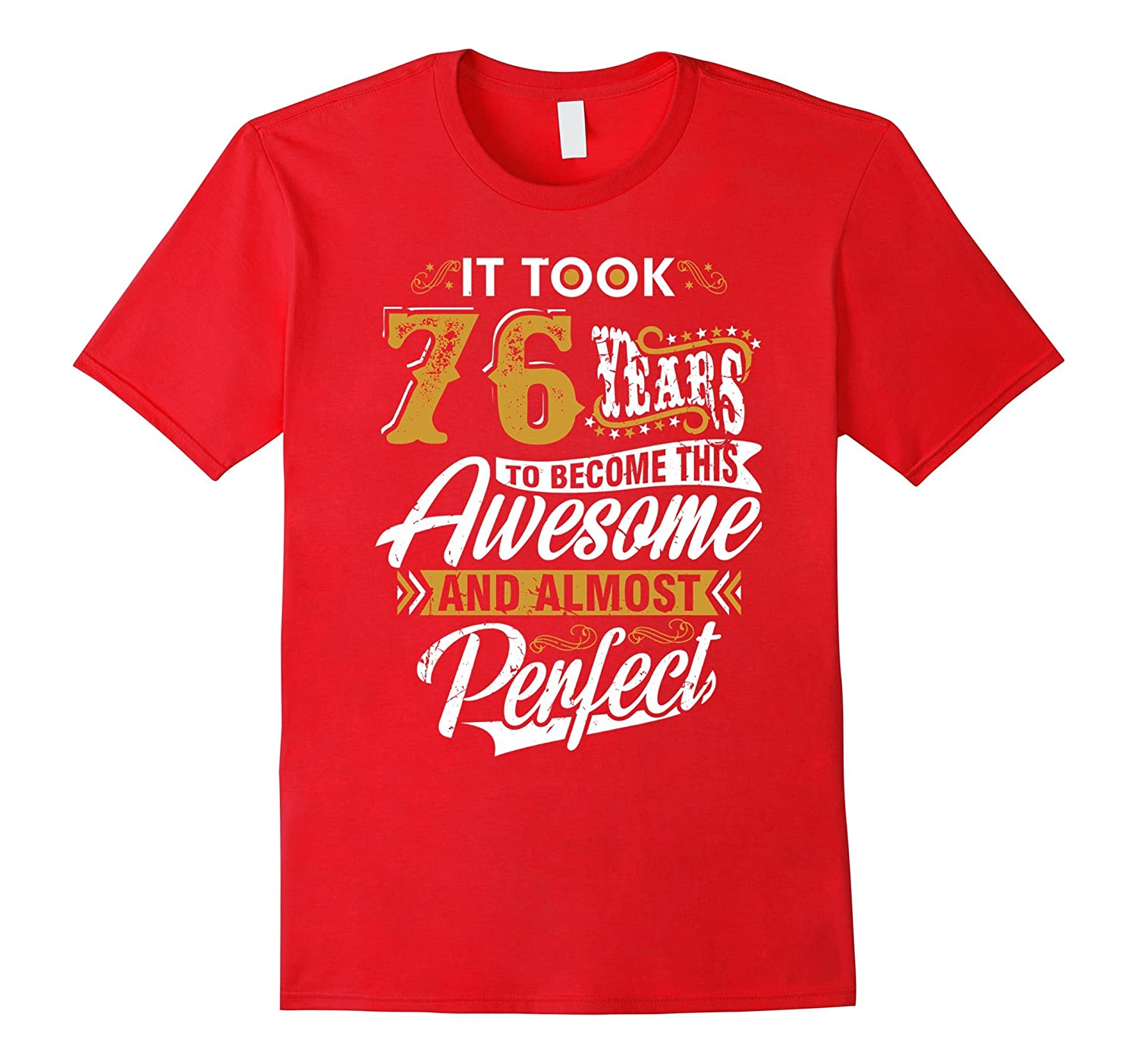 It took 76 years to become this Awesome and Perfect T Shirt-TJ