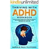 Thriving With ADHD Workbook: Guide to Stop Losing Focus, Impulse Control and Disorganization Through a Mind Process for a New