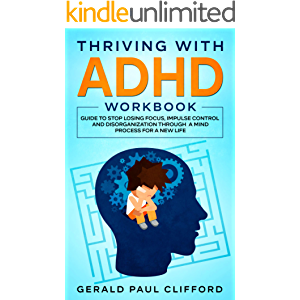 Thriving With ADHD Workbook: Guide to Stop Losing Focus, Impulse Control and Disorganization Through a Mind Process for…