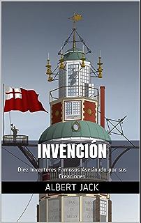 Invención: Diez Inventores Famosos Asesinado por sus Creaciones (Spanish Edition)