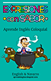 Aprende Inglés Coloquial: Expresiones con Sabor (English Edition)