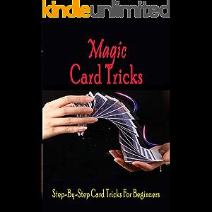 Magic Card Tricks: Step-By-Step Card Tricks For Beginners