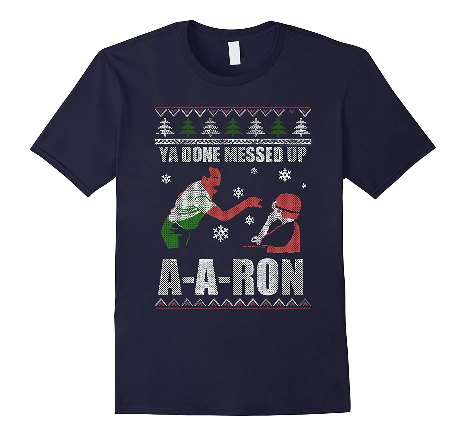 Christmas Ugly Xmas Ya Done Messed Up T-shirt Gift-BN