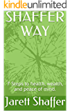 SHAFFER WAY: 7 Steps to health, wealth, and peace of mind.