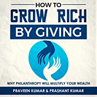 How to Grow Rich by Giving: Why Philanthropy Will Multiply Your Wealth: Wealth Creation Series, Book 4