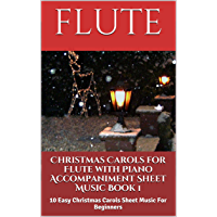 Christmas Carols For Flute With Piano Accompaniment Sheet Music Book 1: 10 Easy Christmas Carols For Beginners book cover