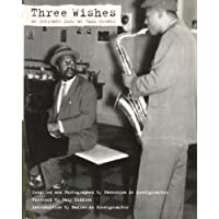 Three Wishes: An Intimate Look at Jazz Greats: An Intimate Look at Jazz Greats