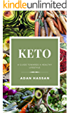 Keto: A Guide Towards a Healthy Lifestyle