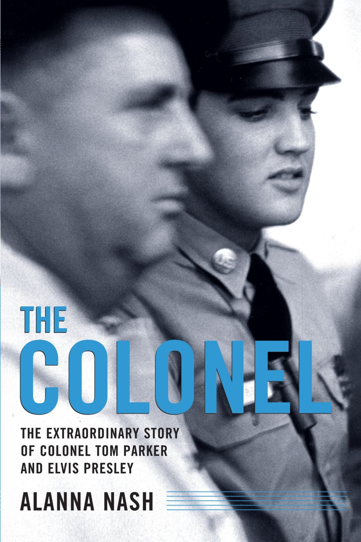 The Colonel The Extraordinary Story Of Colonel Tom Parker And