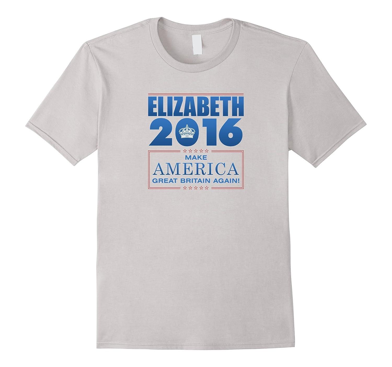 Elizabeth 2016 - Make America Great Britain Again T-Shirt-RT