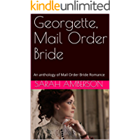 Georgette, Mail Order Bride: An anthology of Mail Order Bride Romance