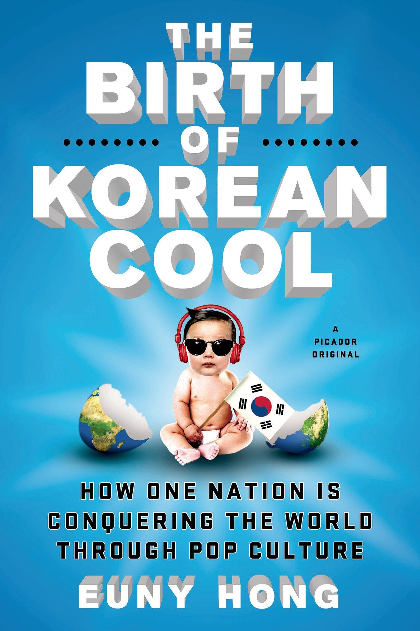 The Birth Of Korean Cool  How One Nation Is Conquering The World Through Pop Culture  English Edition