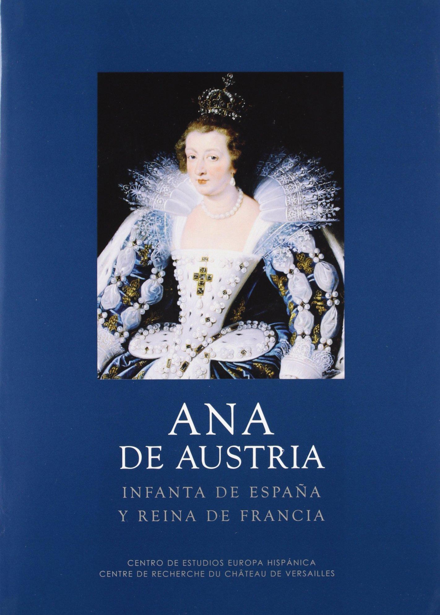 Ana de Austria: Infanta de España y reina de Francia Los Austrias: Amazon.es: Grell, Chantal: Libros