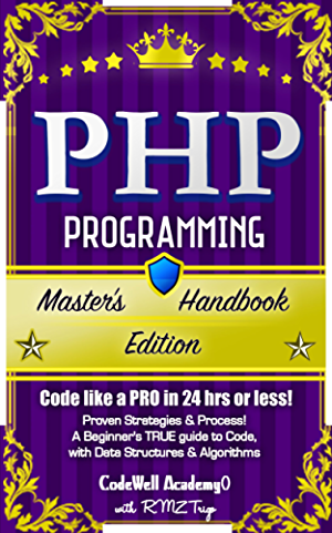 PHP: Programming; Master's Handbook: A TRUE Beginner's Guide! Problem Solving; Code; Data Science;  Data Structures & Algorithms (Code like a PRO in 24 ... r programming; iOS development)