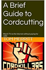 A Brief Guide to Cord Cutting: Watch TV on the Internet without paying for cable Kindle Edition