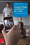 Facebook, Blogs und Wikis in der Schule: Ein Social-Media-Leitfaden