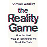 The Reality Game: How the Next Wave of Technology Will Break the Truth