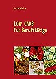 Low Carb: Für Berufstätige, für unterwegs oder für ein Picknick